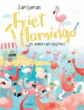 Friet flamingo en andere rare snuiters