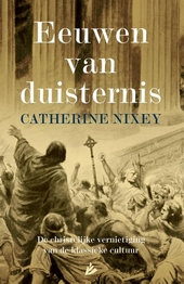 Eeuwen van duisternis : de christelijke vernietiging van de klassieke cultuur