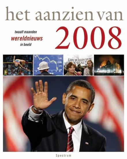Het aanzien van 2008 : twaalf maanden wereldnieuws in beeld