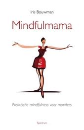 Mindfulmama : praktische mindfulness voor moeders