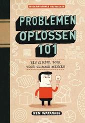 Problemen oplossen 101 : een simpel boek voor slimme mensen
