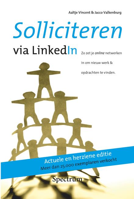 Solliciteren via LinkedIn : zo zet je online netwerken in om nieuw werk & opdrachten te vinden