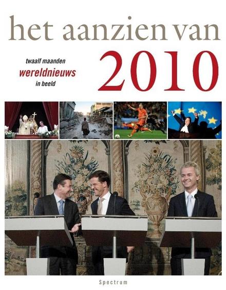 Het aanzien van 2010 : twaalf maanden wereldnieuws in beeld