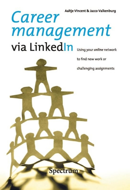 Career management via LinkedIn : using your online network to find new work or challenging assignments