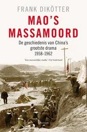 Mao's massamoord : de geschiedenis van China's grootste drama 1958-1962
