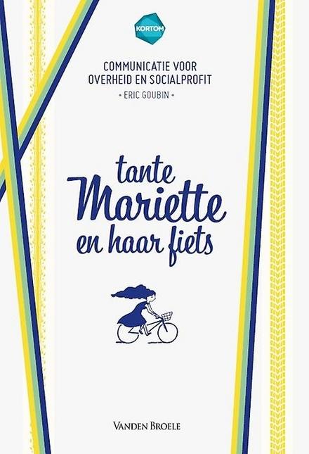 Tante Mariette en haar fiets : communicatie voor overheid en socialprofit