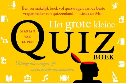 Het grote kleine quizboek : uitdagende vragen & verrassende antwoorden