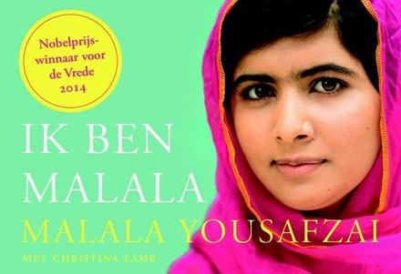 Ik ben Malala : het meisje dat opkwam voor haar recht op onderwijs en de aanslag op haar leven door de Taliban tern...