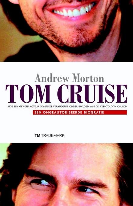Tom Cruise : een ongeautoriseerde biografie