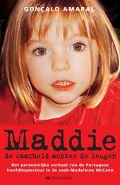 Maddie : de waarheid achter de leugen : het persoonlijke verhaal van de Portugese hoofdinspecteur in de zaak-Madele...