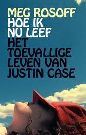 Hoe ik nu leef ; Het toevallige leven van Justin Case