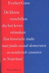 De kleine verschillen die het leven uitmaken : een historische studie naar joodse sociaal-democraten en socialistis...