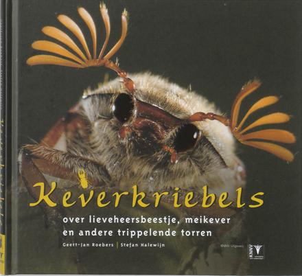 Keverkriebels : over lieveheersbeestje, meikever en andere trippelende torren