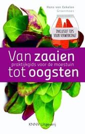 Van zaaien tot oogsten : praktijkgids voor de moestuin : inclusief tips voor verwerking!