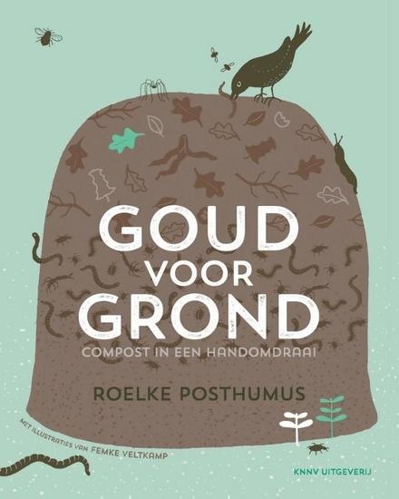 Goud voor grond : compost in een handomdraai