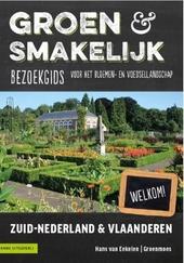 Groen en smakelijk : bezoekgids voor het bloemen- en voedsellandschap. Zuid-Nederland & Vlaanderen