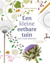 Een kleine eetbare tuin met vaste planten : ontwerpen voor tuin, balkon en terras van 6 tot 66 m²