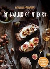 De natuur op je bord : meer dan 80 originele recepten