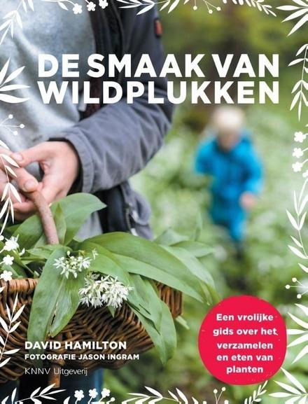 De smaak van wildplukken : een vrolijke gids over het verzamelen en eten van planten