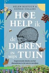 Hoe help ik de dieren in mijn tuin? : een boek vol inspirerende ideeën om dieren in je tuin te verwelkomen