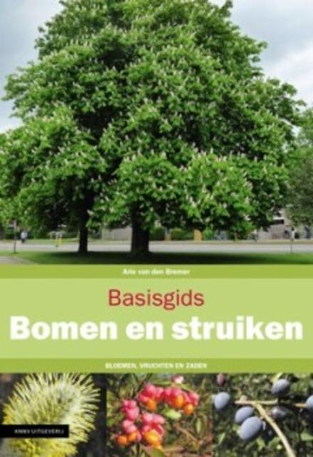 Bomen en struiken : bloemen, vruchten en zaden
