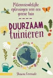 Duurzaam tuinieren : milieuvriendelijke oplossingen voor een groene tuin