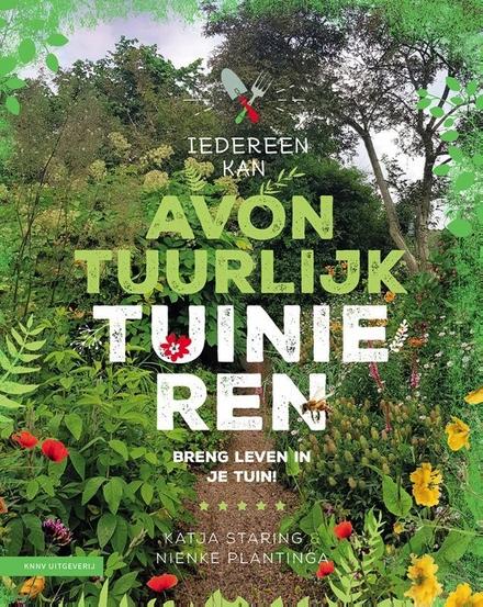 Iedereen kan avontuurlijk tuinieren : breng leven in je tuin!