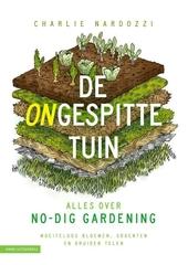 De ongespitte tuin : alles over no-dig gardening : moeiteloos bloemen, groenten en kruiden telen