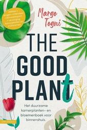 The good plan(t) : het duurzame kamerplanten- en bloemenboek voor binnenshuis