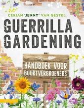 Guerrilla gardening : voor iedereen met een hart voor een groene wereld : handboek voor buurtvergroeners