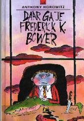 Daar ga je, Frederick K. Bower