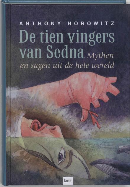 De tien vingers van Sedna : mythen en sagen uit de hele wereld