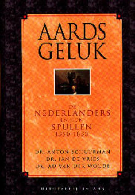 Aards geluk : de Nederlanders en hun spullen van 1550 tot 1850