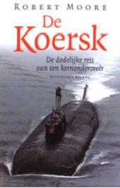 De Koersk : de dodelijke reis van een kernonderzeeer