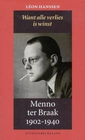 Menno ter Braak 1902-1940. 1, Want alle verlies is winst 1902-1930