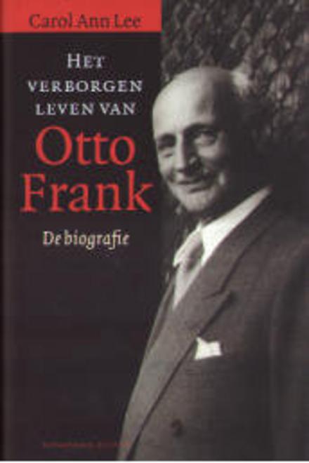 Het verborgen leven van Otto Frank : de biografie