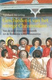 Geschiedenis van het vroege Christendom : van de jood Jezus van Nazareth tot de Romeinse keizer Constantijn