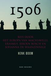 1506 : een reis door de wereld van Erasmus, Machiavelli, Jeroen Bosch, Da Vinci en Johanna de Waanzinnige