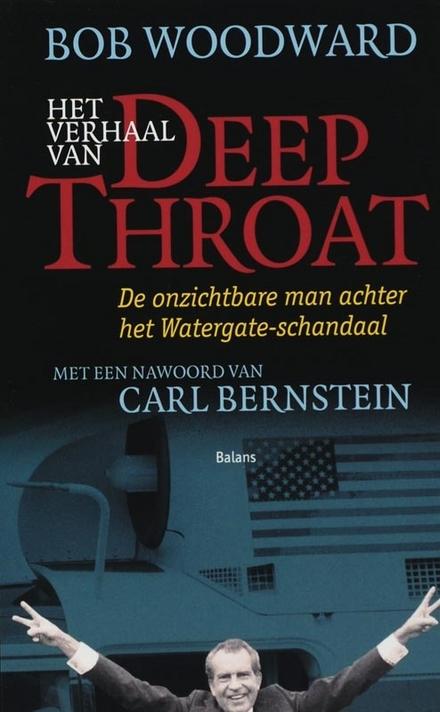 Het verhaal van Deep Throat : de onzichtbare man achter het Watergate-schandaal