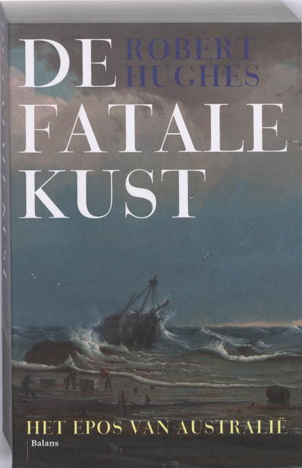 De fatale kust : het epos van Australië - Zeer uitgebreid en grondig naslagwerk over de ontstaansgeschiedenis van strafkolonie Australië