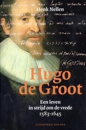 Hugo de Groot : een leven in strijd om de vrede 1583-1645