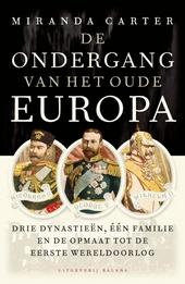De ondergang van het oude Europa : drie dynastieën, één familie en de weg naar de Eerste Wereldoorlog