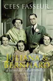 Juliana & Bernhard : het verhaal van een huwelijk, de jaren 1936-1956