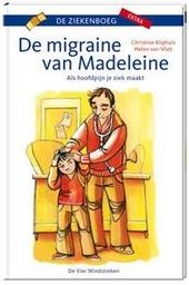 De migraine van Madeleine : als hoofdpijn je ziek maakt