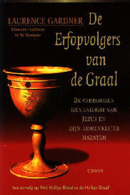 De erfopvolgers van de Graal : de verborgen genealogie van Jezus en zijn koninklijke nazaten