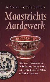 Maastrichts aardewerk : gids voor verzamelaars en liefhebbers van het aardewerk van Petrus Regout, De Sphinx en Soc...