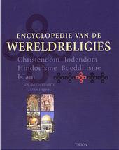 Encyclopedie van de wereldreligies : christendom, jodendom, hindoeïsme, boeddhisme, islam en aanverwante stromingen...