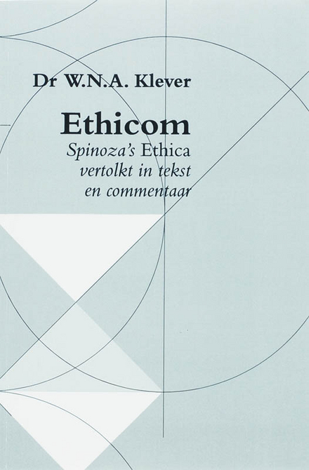 Ethicom, ofwel Spinoza's Ethica vertolkt in tekst en commentaar