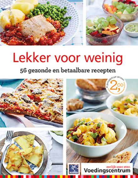 Lekker voor weinig : 56 gezonde en betaalbare recepten : gemiddeld per persoon € 2,00