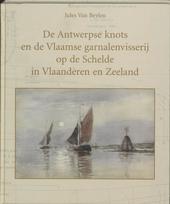 De Antwerpse knots en de Vlaamse garnalenvisserij op de Schelde in Vlaanderen en Zeeland : met bouwbeschrijving voo...